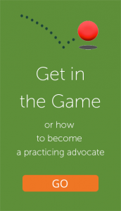 Get in the Game - become a practicing advocate